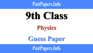 9th Class Physics Guess Paper 2021