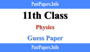 11th Class Physics Guess Paper 2021